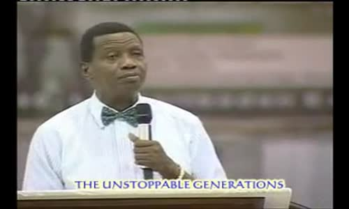 The Unstoppable Generation  by Pastor E A Adeboye- RCCG Redemption Camp- Lagos Nigeria