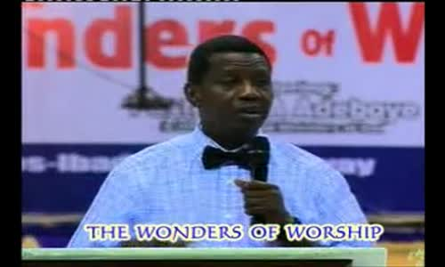 Wonders of Worship  by Pastor E A Adeboye- RCCG Redemption Camp- Lagos Nigeria 1