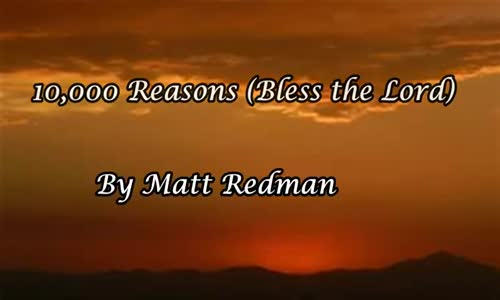 10,000 Reasons (Bless the Lord) by Matt Redman.mp4