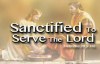 Sanctified To Serve The Lord.flv