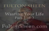Archbishop Fulton J. Sheen - Wasting Your Life, Part 1 of 3.flv