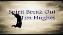 Spirit Break Out  Tim Hughes  lyrics Momentum 2011