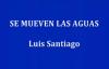 SE MUEVEN LAS AGUAS Luis Santiago.mp4