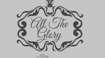 Alexis Spight All The Glory Official Lyric Video.flv