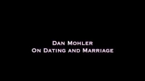 Dan Mohler - On Dating and Marriage.mp4