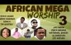 African Mega Worship (Volume 3) _ www.7gospeltracks.com.mp4