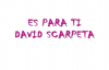 DAVID SCARPETA es para ti.mp4