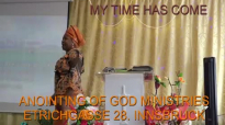 Preaching Pastor Rachel Aronokhale AOGM August 2018 MY TIME HAS COME.mp4