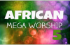 African Mega Worship (Volume 5) _ Gospel Inspiration.TV.mp4