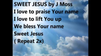 Sweet Jesus Lyrics by J Moss.mp4