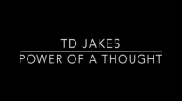TD Jakes- Power Of a Thought