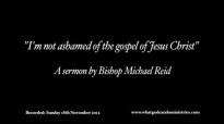 Im not ashamed of the gospel of Jesus Christ  Bishop Michael Reid