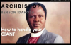 How to Handle Your Giant - Archbishop Benson Idahosa.mp4