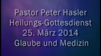 Peter Hasler - Heilungs-Gottesdienst - Glaube und Medizin - 25.03.2014.flv