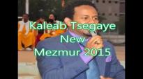 Kaleab Tsegaye New Mezmur 2015- Ene negn.mp4