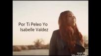 Por Ti Peleo Yo - Isabelle Valdez.mp4