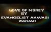 LOVE OF MONEY by Evangelist Akwasi Awuah