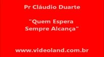 Pr Cludio Duarte Quem Espera Sempre Alcana