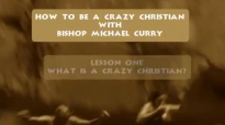 How to Be a Crazy Christian with Michael Curry.mp4