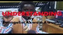 UNDERSTANDING by EVANGELIST AKWASI AWUAH