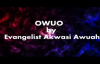 OWUO By Evangelist Akwasi Awuah