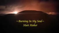 Matt Maher - Burning In My Soul (Lyrics).flv