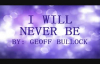 I will never be by Geoff Bullock