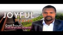 Great Prince Chukwudi Igboh - Joyful Praise - Latest 2016 Nigerian Gospel Music.mp4
