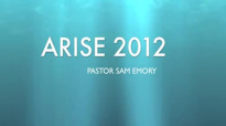 ARISE 2012 Pastor Sam Emory