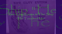 Audio He Touched Me_ Rev. Clay Evans & The Ship.flv