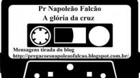 Pr Napoleo Falco A glria da cruz