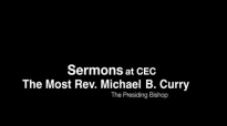 Sermons at CEC_ The Most Rev. Michael B. Curry - The Presiding Bishop.mp4