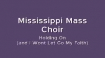 Mississippi Mass Choir - Holding On And I Wont Let Go My Faith.flv