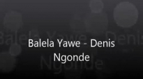 Balela Yawe - Denis Ngonde.flv