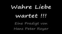 Wahre Liebe wartet ! (Eine Predigt von Hans Peter Royer).flv