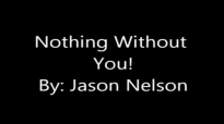 Nothing Without You (Lyrics) - Jason Nelson.flv