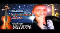 Prince Chukwuka Okoye - Kam Lachaba Aka - Nigerian Gospel Music.mp4