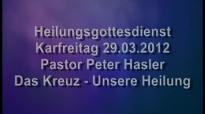Peter Hasler - Karfreitags-Heilungsgottesdienst - Das Kreuz - Unsere Heilung - 2.2013.flv