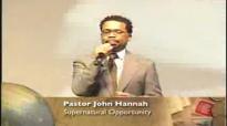 Pastor John Hannah Supernatural Opportunity