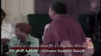 Dr. Bill Adkins _ You Can't Do Good By Doing Me Wrong pt. 2.mp4