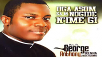 REV. FR. GEORGE ANTHONY _ OGA ASOM KA M NOGIDE N'IME GI _ Latest 2019 Nigerian G.mp4