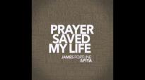 James Fortune & FIYA - Prayer Saved My Life (AUDIO ONLY).flv
