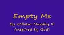 Empty me by William Murphy III