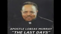 THE LAST DAYS APOSTLE LOBIAS MURRAY