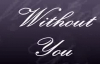 WITHOUT YOU by Maurette Brown Clark Lyrics Included