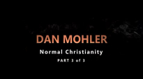 Dan Mohler Normal Christianity Part 3 of 3.mp4