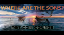 Pst. Don Odunze - Where are the sons - Latest Nigerian Audio Gospel Music (1).mp4