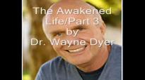 Wayne Dyer_The Awakened Life - Part 3.mp4