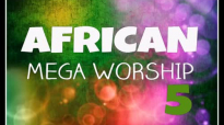 African Mega Worship (Volume 5) Playlist.mp4