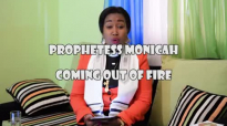 Prophetess Monicah - Coming Out of Fire.mp4
